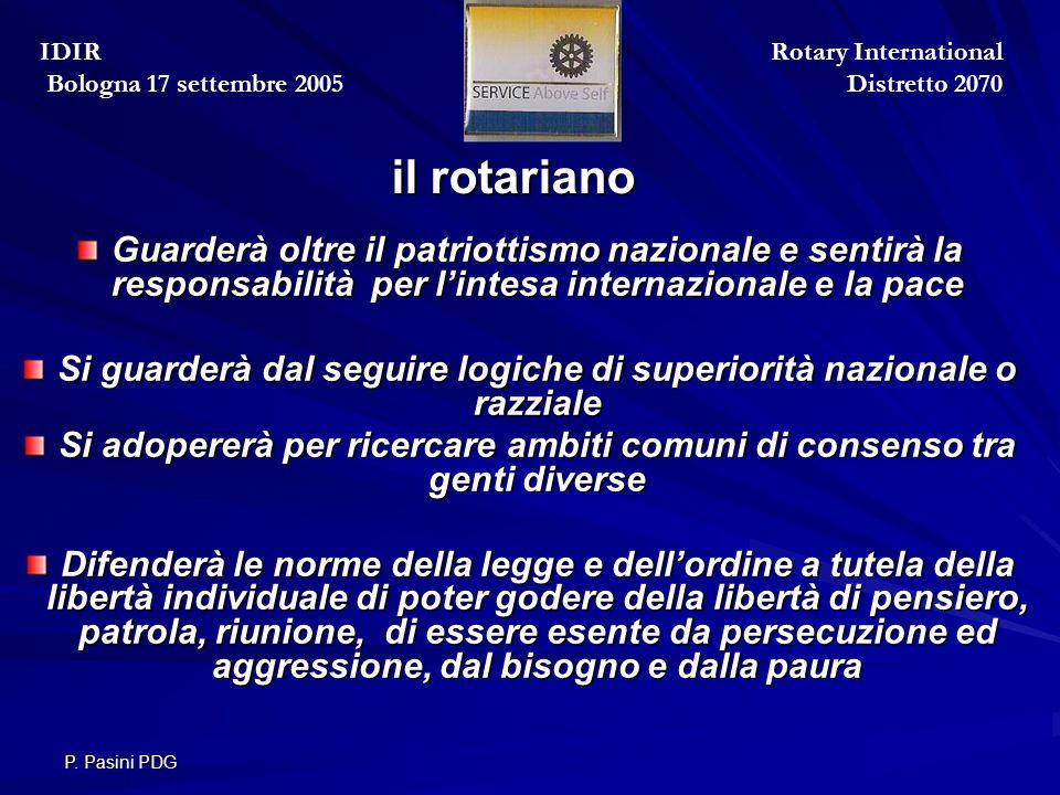 P. Pasini PDG il rotariano Guarderà oltre il patriottismo nazionale e sentirà la responsabilità per l'intesa internazionale e la pace Si guarderà dal