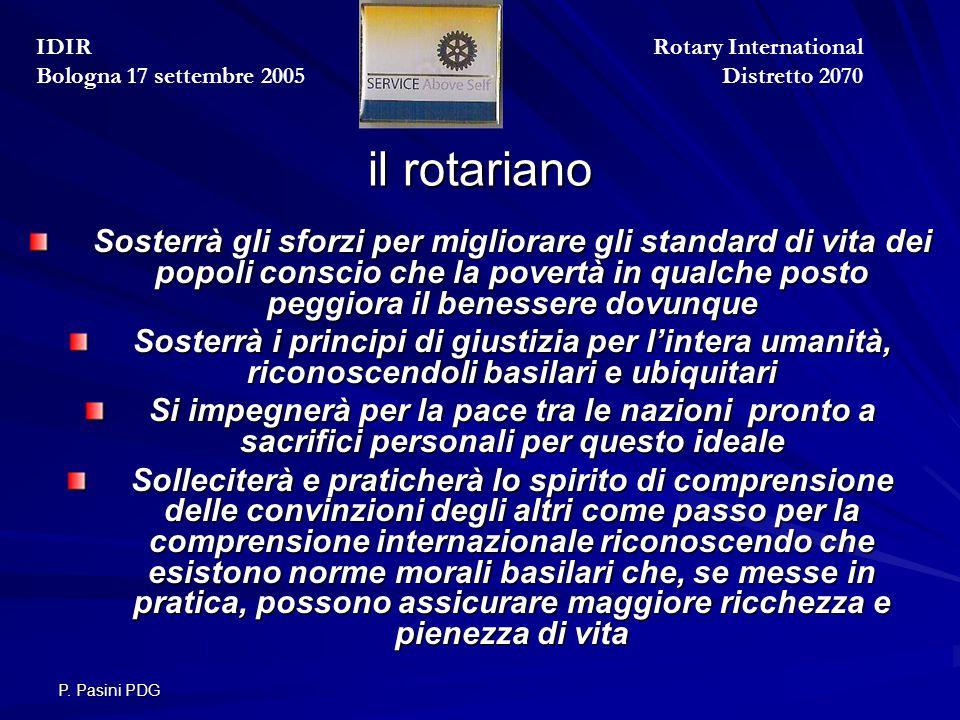 P. Pasini PDG il rotariano Sosterrà gli sforzi per migliorare gli standard di vita dei popoli conscio che la povertà in qualche posto peggiora il bene