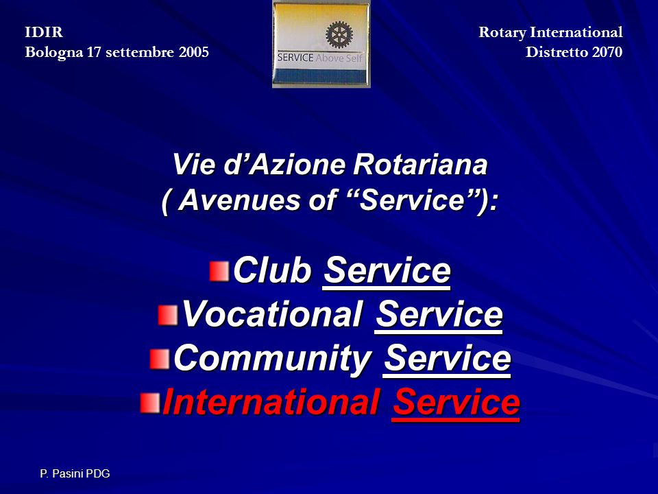"P. Pasini PDG Vie d'Azione Rotariana ( Avenues of ""Service""): Club Service Vocational Service Community Service International Service Rotary Internati"