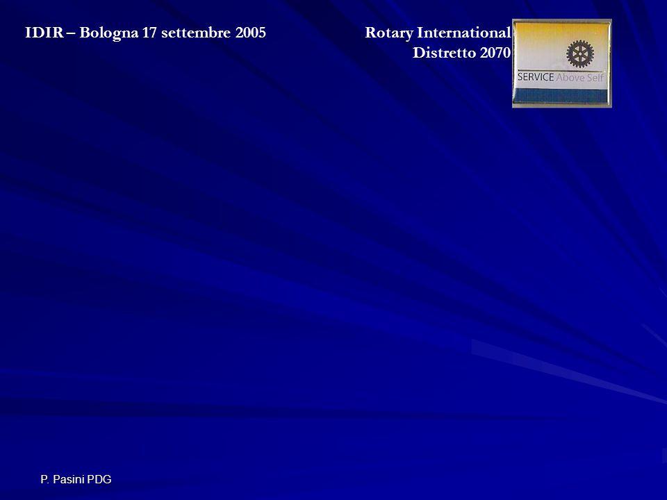 P. Pasini PDG Rotary International Distretto 2070 IDIR – Bologna 17 settembre 2005