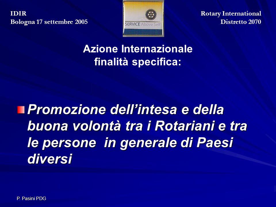 P. Pasini PDG Azione Internazionale finalità specifica: Promozione dell'intesa e della buona volontà tra i Rotariani e tra le persone in generale di P
