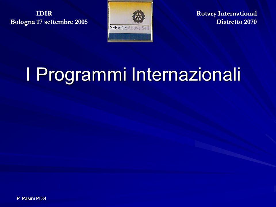 P. Pasini PDG I Programmi Internazionali Rotary International Distretto 2070 IDIR Bologna 17 settembre 2005