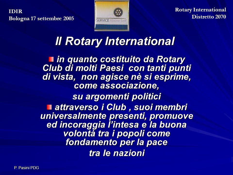 P. Pasini PDG Il Rotary International in quanto costituito da Rotary Club di molti Paesi con tanti punti di vista, non agisce nè si esprime, come asso