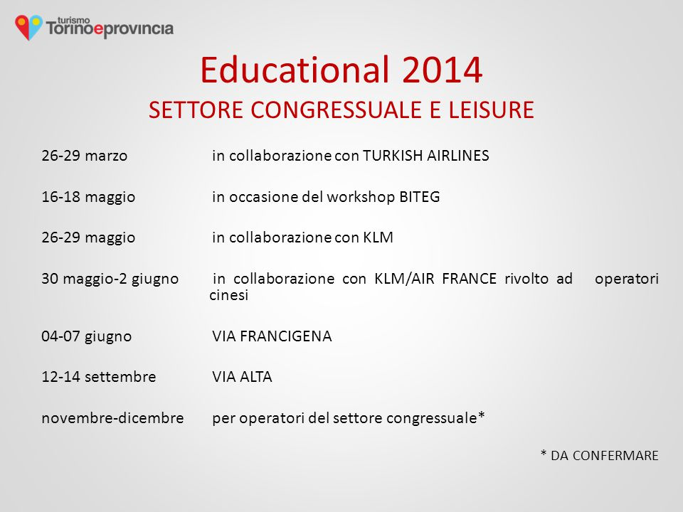 Educational 2014 SETTORE CONGRESSUALE E LEISURE 26-29 marzoin collaborazione con TURKISH AIRLINES 16-18 maggio in occasione del workshop BITEG 26-29 m