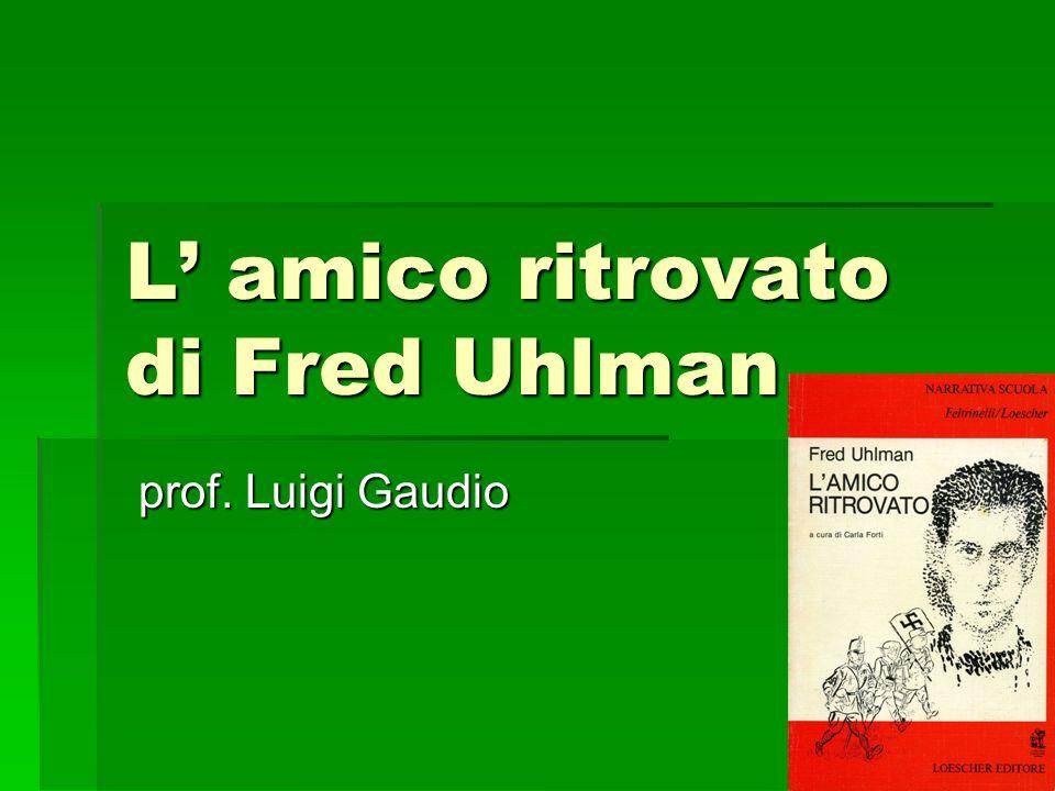 L' amico ritrovato di Fred Uhlman prof. Luigi Gaudio prof. Luigi Gaudio