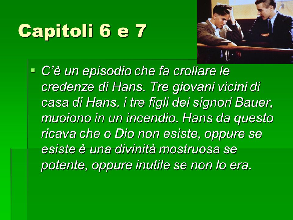 Capitoli 6 e 7  C'è un episodio che fa crollare le credenze di Hans. Tre giovani vicini di casa di Hans, i tre figli dei signori Bauer, muoiono in un