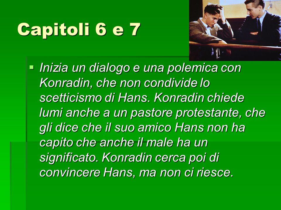 Capitoli 6 e 7  Inizia un dialogo e una polemica con Konradin, che non condivide lo scetticismo di Hans. Konradin chiede lumi anche a un pastore prot