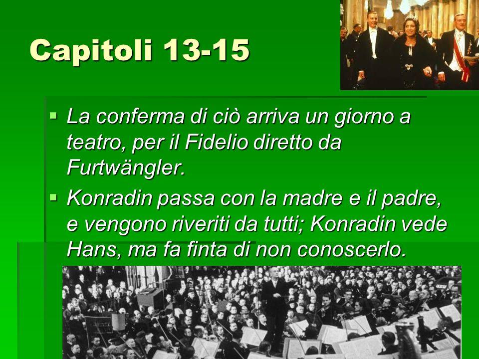 Capitoli 13-15  La conferma di ciò arriva un giorno a teatro, per il Fidelio diretto da Furtwängler.  Konradin passa con la madre e il padre, e veng