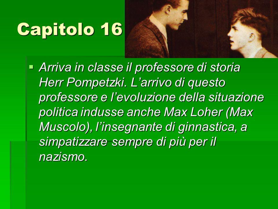 Capitolo 16  Arriva in classe il professore di storia Herr Pompetzki.
