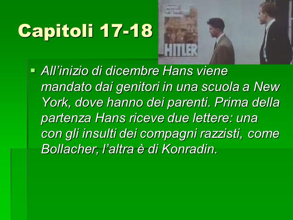 Capitoli 17-18  All'inizio di dicembre Hans viene mandato dai genitori in una scuola a New York, dove hanno dei parenti. Prima della partenza Hans ri