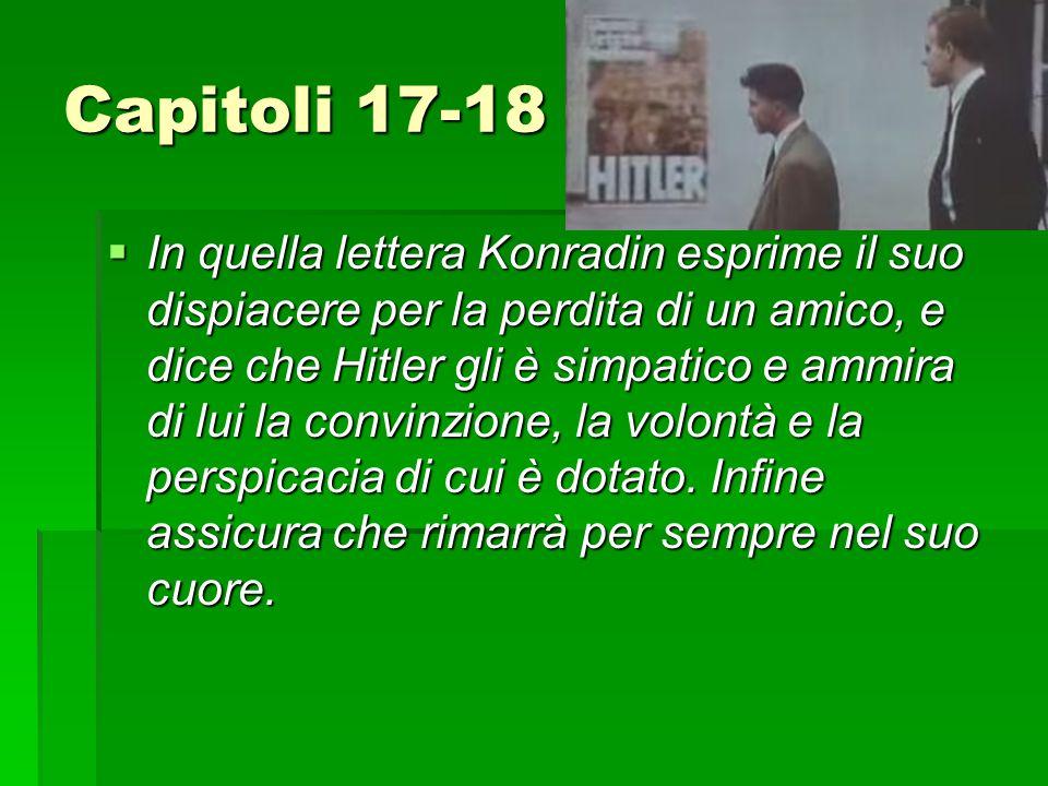 Capitoli 17-18  In quella lettera Konradin esprime il suo dispiacere per la perdita di un amico, e dice che Hitler gli è simpatico e ammira di lui la convinzione, la volontà e la perspicacia di cui è dotato.