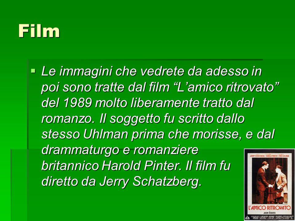 Film  Le immagini che vedrete da adesso in poi sono tratte dal film L'amico ritrovato del 1989 molto liberamente tratto dal romanzo.