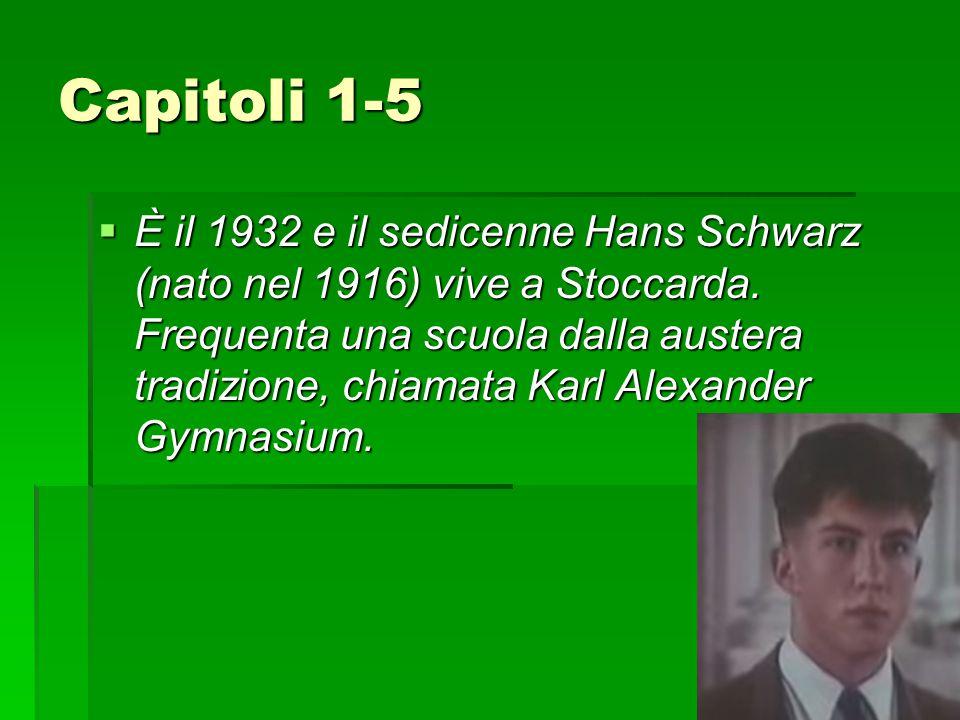 Capitoli 1-5  È il 1932 e il sedicenne Hans Schwarz (nato nel 1916) vive a Stoccarda. Frequenta una scuola dalla austera tradizione, chiamata Karl Al