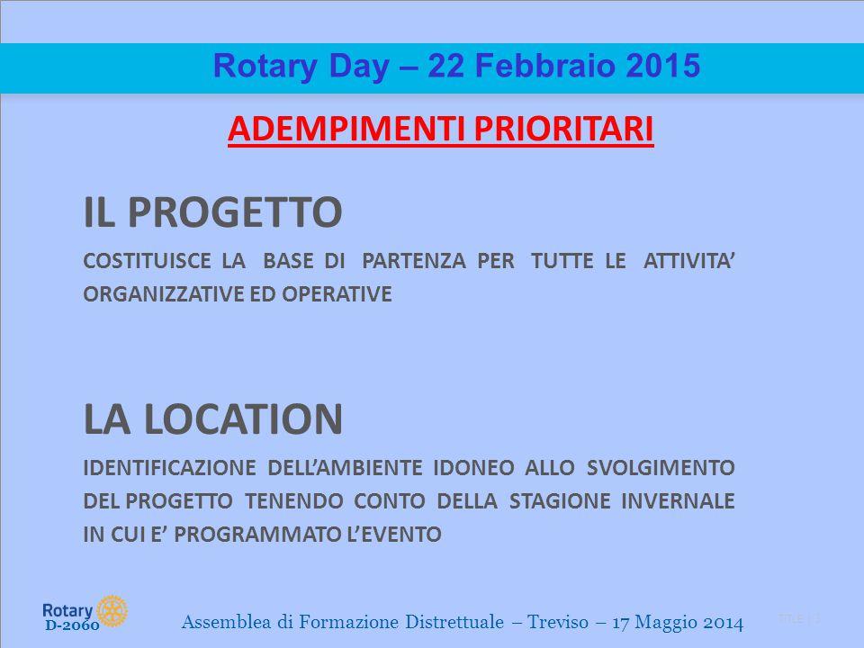 TITLE | 3 Rotary Day – 22 Febbraio 2015 ADEMPIMENTI PRIORITARI IL PROGETTO COSTITUISCE LA BASE DI PARTENZA PER TUTTE LE ATTIVITA' ORGANIZZATIVE ED OPE