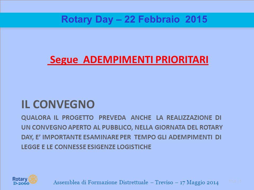 TITLE | 5 Rotary Day – 22 Febbraio 2015 Segue ADEMPIMENTI PRIORITARI IL CONVEGNO QUALORA IL PROGETTO PREVEDA ANCHE LA REALIZZAZIONE DI UN CONVEGNO APE
