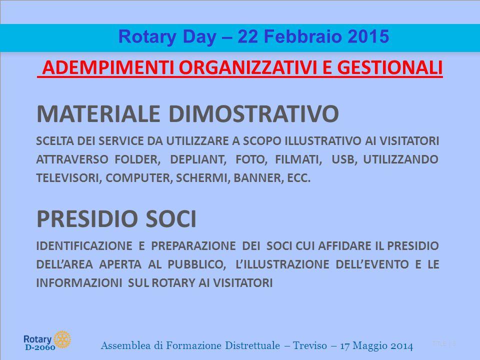 TITLE | 6 Rotary Day – 22 Febbraio 2015 ADEMPIMENTI ORGANIZZATIVI E GESTIONALI MATERIALE DIMOSTRATIVO SCELTA DEI SERVICE DA UTILIZZARE A SCOPO ILLUSTR