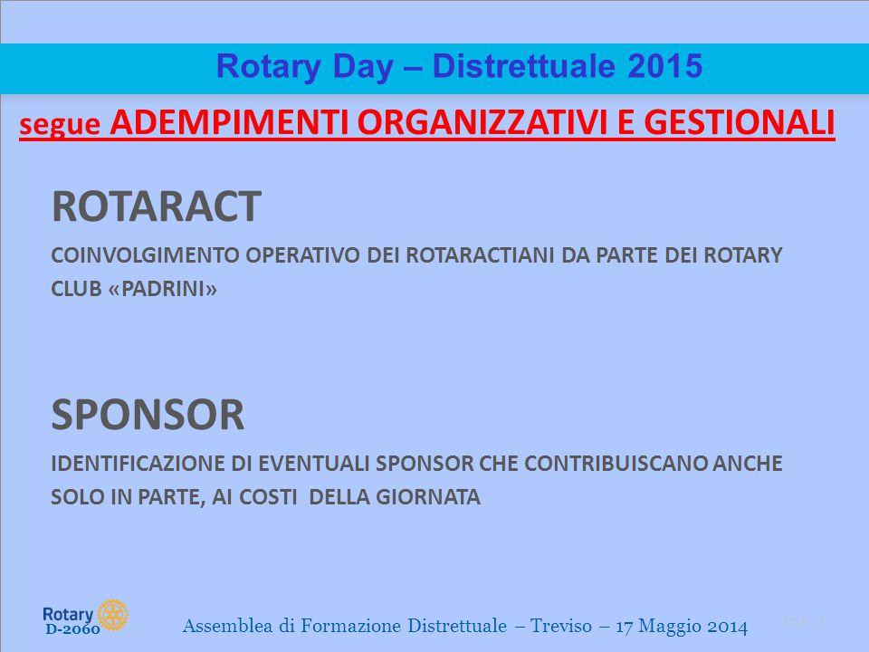 TITLE | 7 Rotary Day – Distrettuale 2015 segue ADEMPIMENTI ORGANIZZATIVI E GESTIONALI ROTARACT COINVOLGIMENTO OPERATIVO DEI ROTARACTIANI DA PARTE DEI