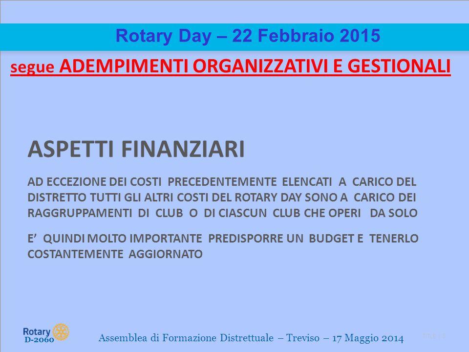 TITLE | 8 Rotary Day – 22 Febbraio 2015 segue ADEMPIMENTI ORGANIZZATIVI E GESTIONALI ASPETTI FINANZIARI AD ECCEZIONE DEI COSTI PRECEDENTEMENTE ELENCAT