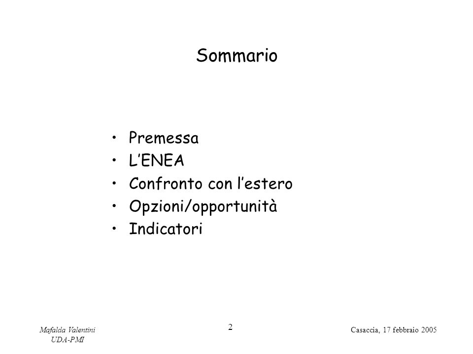 Mafalda Valentini UDA-PMI 2 Casaccia, 17 febbraio 2005 Sommario Premessa L'ENEA Confronto con l'estero Opzioni/opportunità Indicatori