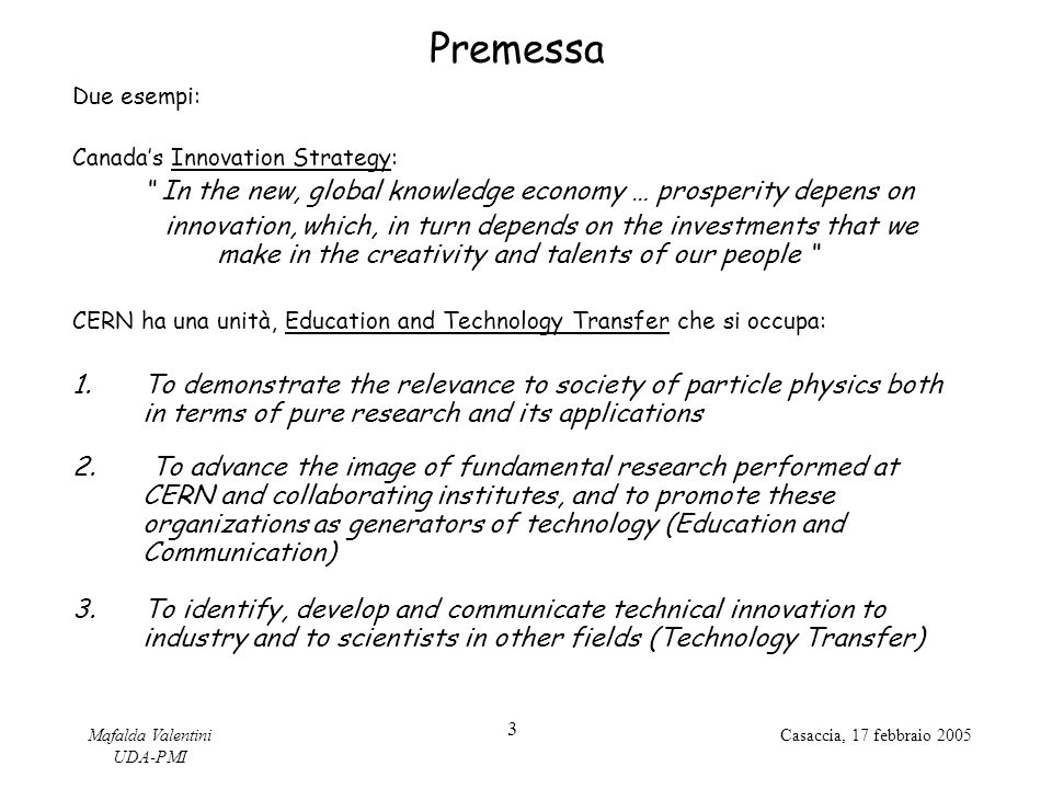 "Mafalda Valentini UDA-PMI 3 Casaccia, 17 febbraio 2005 Premessa Due esempi: Canada's Innovation Strategy: "" In the new, global knowledge economy … pro"