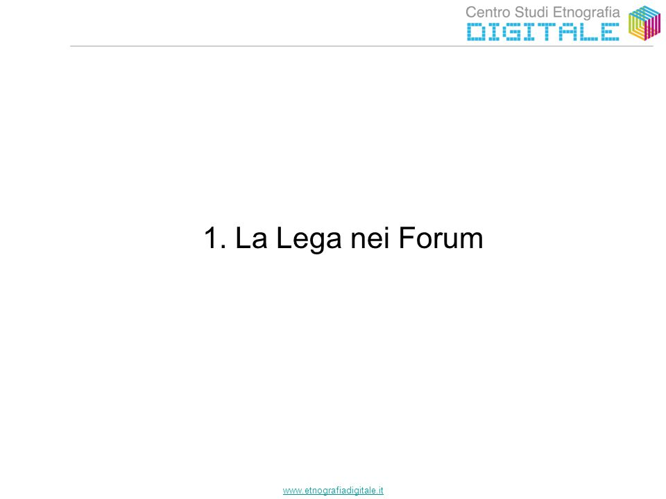 www.etnografiadigitale.it 1. La Lega nei Forum