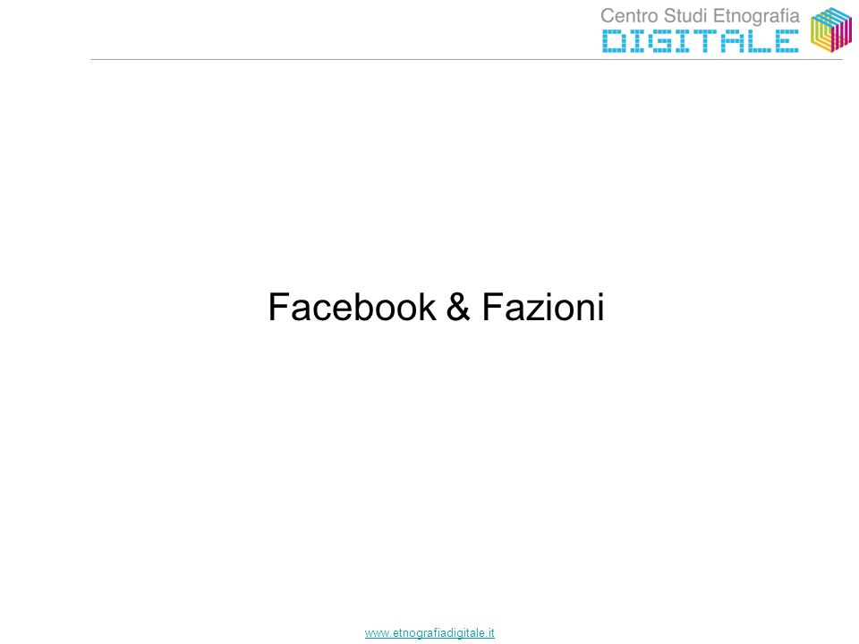 www.etnografiadigitale.it Facebook & Fazioni