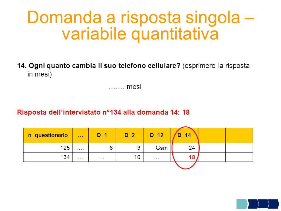 Domanda a risposta singola – variabile quantitativa 14.
