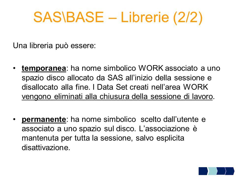 Una libreria può essere: temporanea: ha nome simbolico WORK associato a uno spazio disco allocato da SAS all'inizio della sessione e disallocato alla fine.