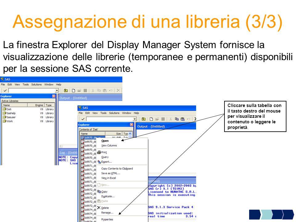 Assegnazione di una libreria (3/3) La finestra Explorer del Display Manager System fornisce la visualizzazione delle librerie (temporanee e permanenti) disponibili per la sessione SAS corrente.