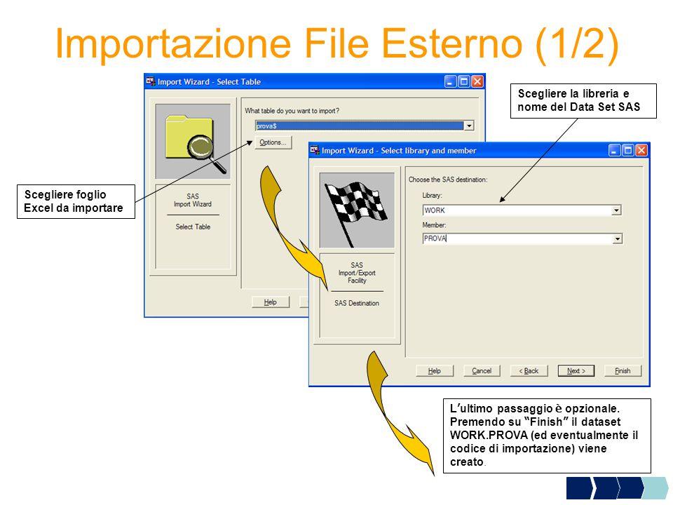 Importazione File Esterno (1/2) Scegliere foglio Excel da importare Scegliere la libreria e nome del Data Set SAS L ' ultimo passaggio è opzionale.