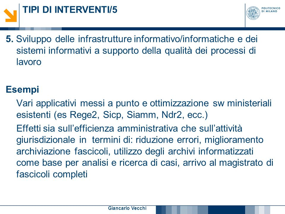 9 Giancarlo Vecchi TIPI DI INTERVENTI/5 5. Sviluppo delle infrastrutture informativo/informatiche e dei sistemi informativi a supporto della qualità d