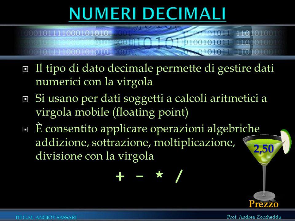 Prof. Andrea Zoccheddu ITI G.M. ANGIOY SASSARI  Il tipo di dato decimale permette di gestire dati numerici con la virgola  Si usano per dati soggett