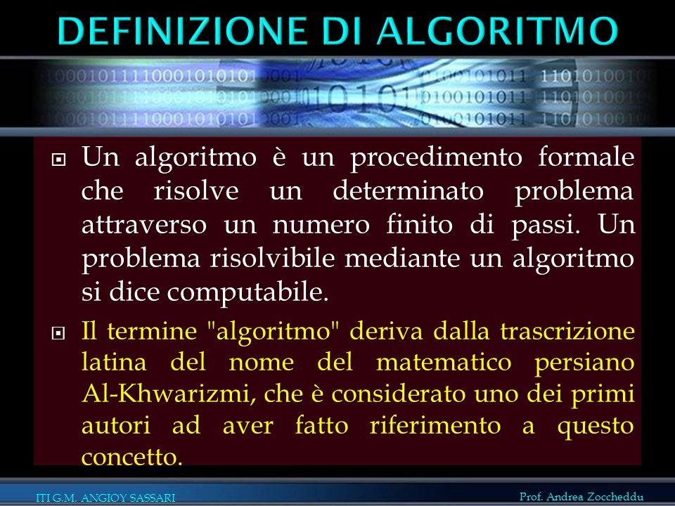 Prof. Andrea Zoccheddu ITI G.M. ANGIOY SASSARI  Un algoritmo è un procedimento formale che risolve un determinato problema attraverso un numero finit
