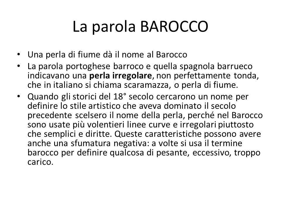 La parola BAROCCO Una perla di fiume dà il nome al Barocco La parola portoghese barroco e quella spagnola barrueco indicavano una perla irregolare, no