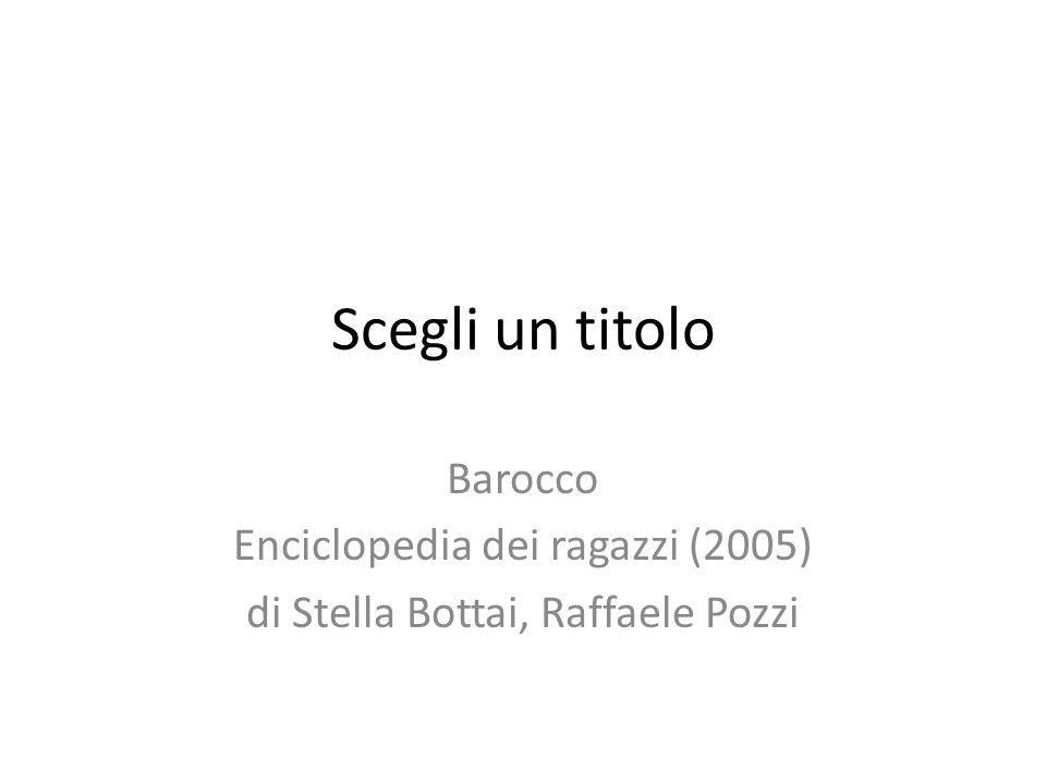 Scegli un titolo Barocco Enciclopedia dei ragazzi (2005) di Stella Bottai, Raffaele Pozzi
