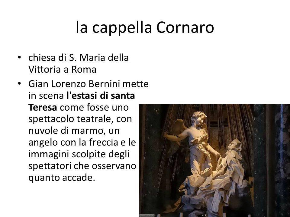 la cappella Cornaro chiesa di S. Maria della Vittoria a Roma Gian Lorenzo Bernini mette in scena l'estasi di santa Teresa come fosse uno spettacolo te