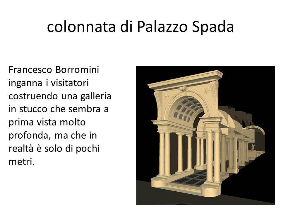 colonnata di Palazzo Spada Francesco Borromini inganna i visitatori costruendo una galleria in stucco che sembra a prima vista molto profonda, ma che