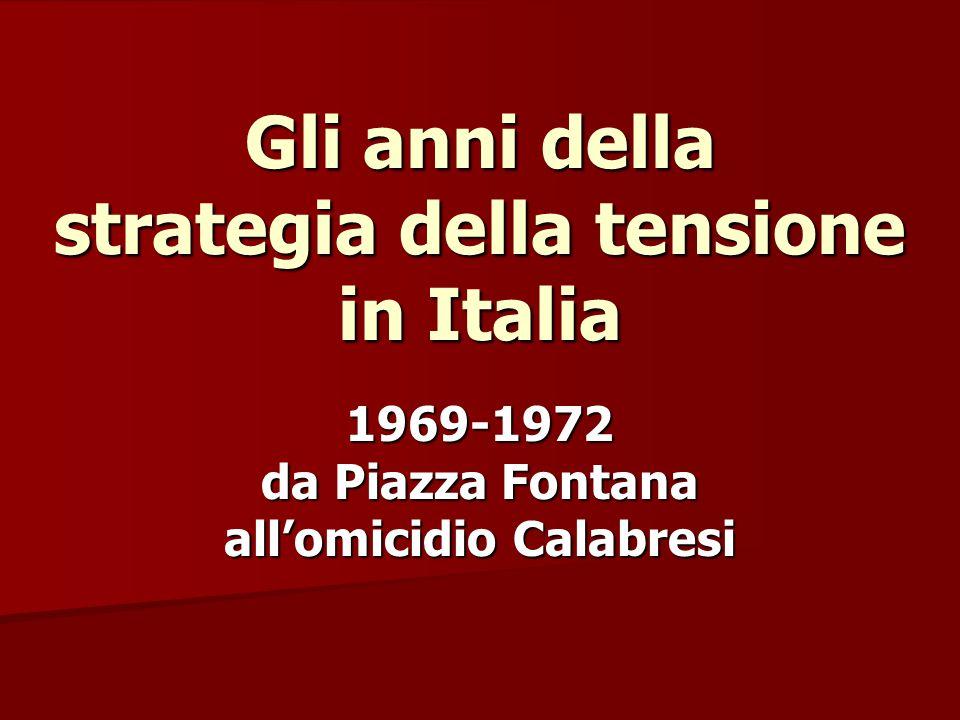 Gli anni della strategia della tensione in Italia 1969-1972 da Piazza Fontana all'omicidio Calabresi