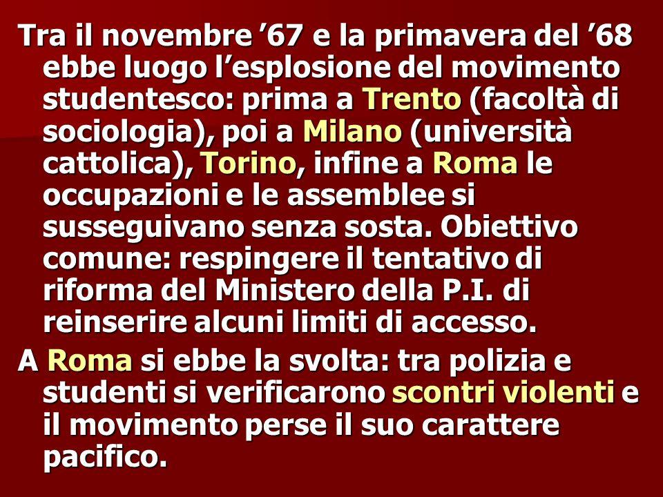 Tra il novembre '67 e la primavera del '68 ebbe luogo l'esplosione del movimento studentesco: prima a Trento (facoltà di sociologia), poi a Milano (università cattolica), Torino, infine a Roma le occupazioni e le assemblee si susseguivano senza sosta.