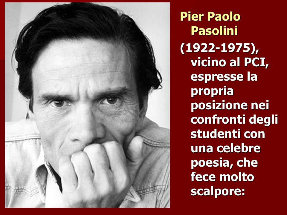 Pier Paolo Pasolini (1922-1975), vicino al PCI, espresse la propria posizione nei confronti degli studenti con una celebre poesia, che fece molto scalpore: