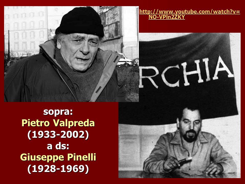 sopra: Pietro Valpreda (1933-2002) a ds: Giuseppe Pinelli (1928-1969) http://www.youtube.com/watch?v= NO-VPln2ZKY http://www.youtube.com/watch?v= NO-VPln2ZKY