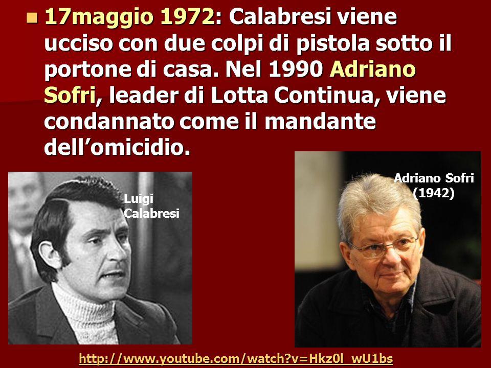 17maggio 1972: Calabresi viene ucciso con due colpi di pistola sotto il portone di casa.