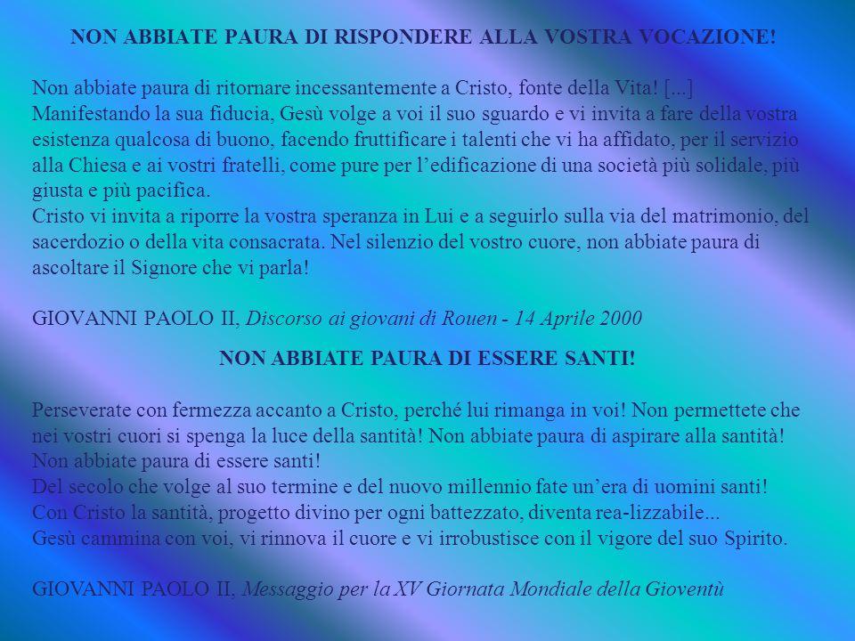 NON ABBIATE PAURA DI RISPONDERE ALLA VOSTRA VOCAZIONE.