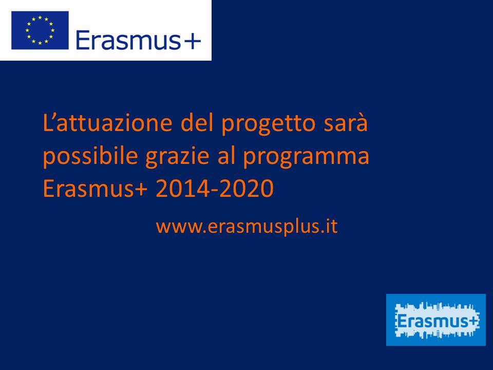L'attuazione del progetto sarà possibile grazie al programma Erasmus+ 2014-2020 www.erasmusplus.it