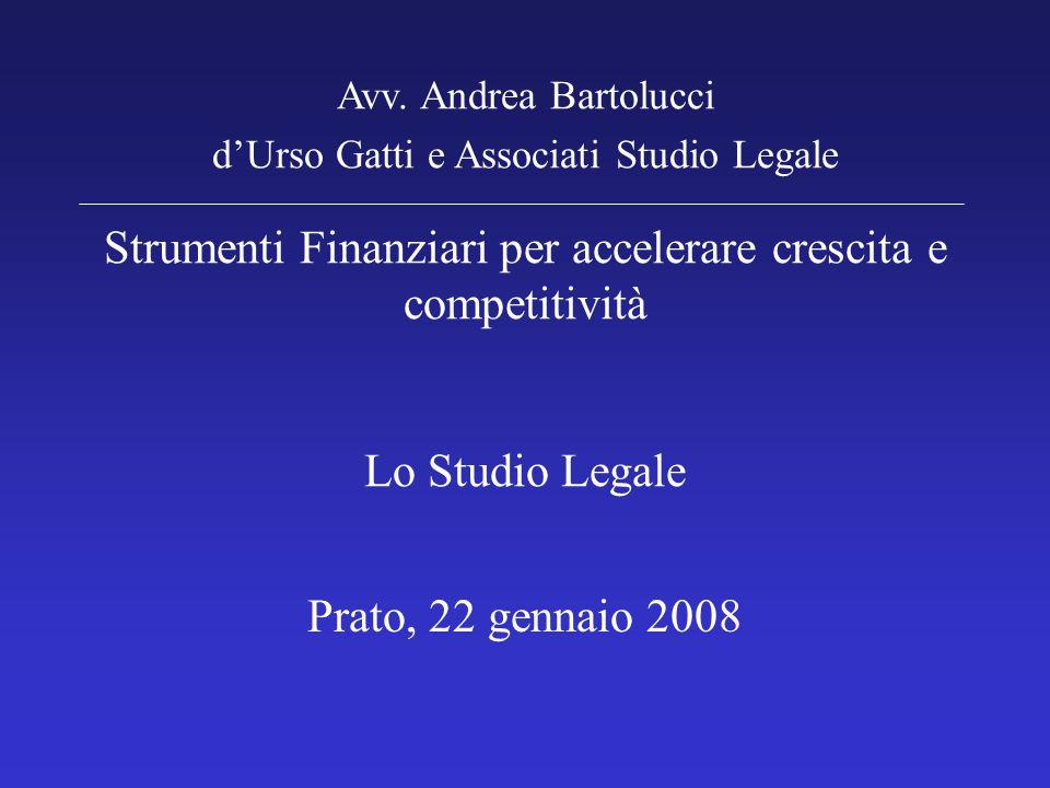 Strumenti Finanziari per accelerare crescita e competitività Lo Studio Legale Prato, 22 gennaio 2008 Avv. Andrea Bartolucci d'Urso Gatti e Associati S