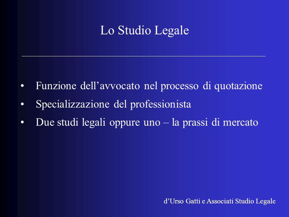 Lo Studio Legale Funzione dell'avvocato nel processo di quotazione Specializzazione del professionista Due studi legali oppure uno – la prassi di mercato