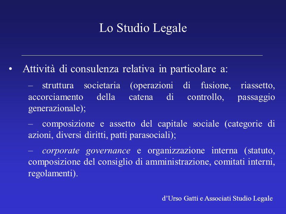 d'Urso Gatti e Associati Studio Legale Lo Studio Legale Attività di consulenza relativa in particolare a: –struttura societaria (operazioni di fusione