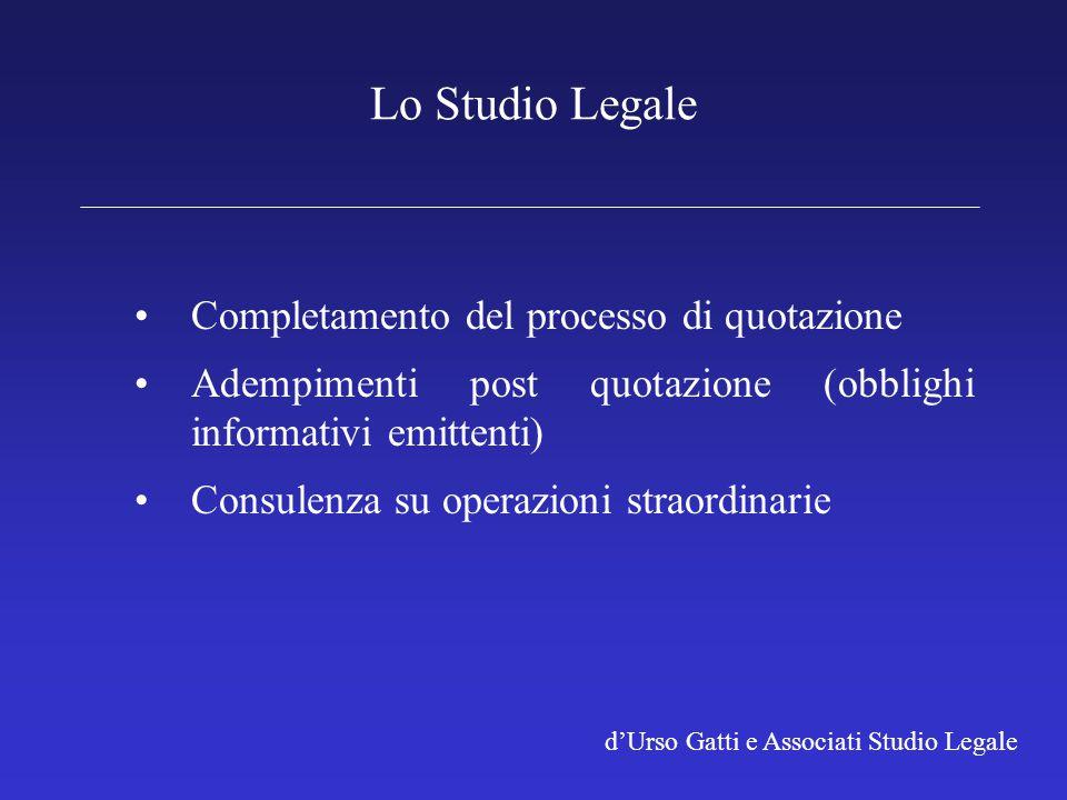 d'Urso Gatti e Associati Studio Legale Lo Studio Legale Completamento del processo di quotazione Adempimenti post quotazione (obblighi informativi emi