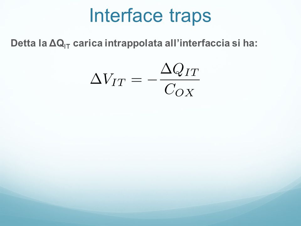 Interface traps Detta la ΔQ IT carica intrappolata all'interfaccia si ha:
