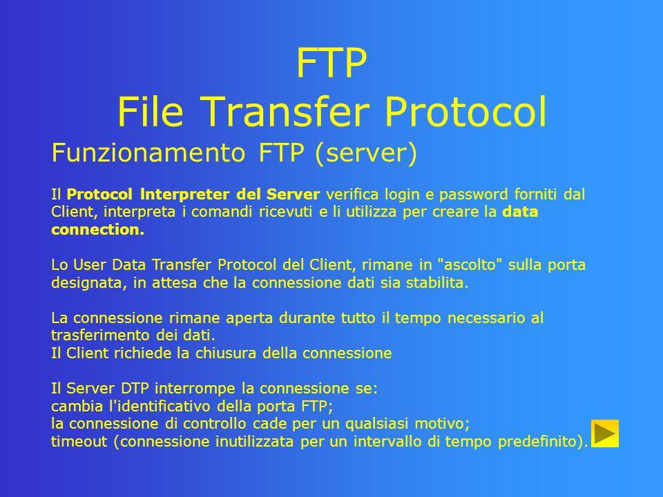 FTP File Transfer Protocol La codifica Come per Telnet anche per il Servizio FTP permane il problema di dover far colloquiare reciprocamente host con diversi criteri di rappresentazione dei dati.